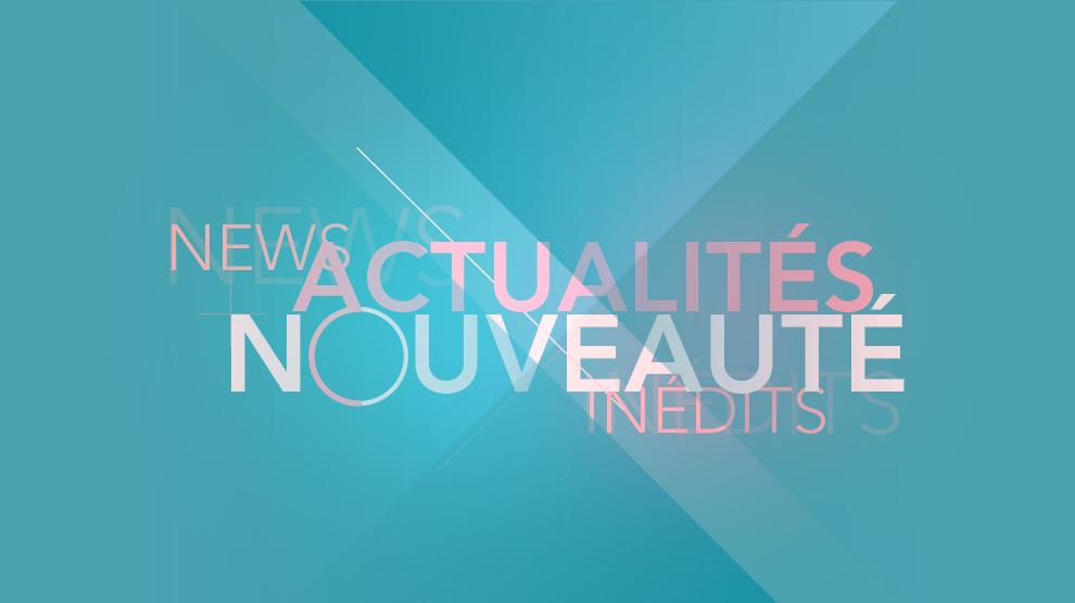 News - Actualités - Nouveautés - Inedits